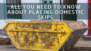 All you need to know about placing domestic skips