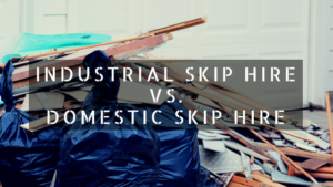 Industrial Skip Hire Vs. Domestic Skip Hire