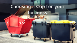 Choosing a skip for your business