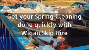 Get Your Spring Cleaning Done Quickly With Wigan Skip Hire