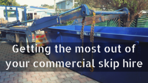 Getting The Most Out Of Your Commercial Skip Hire