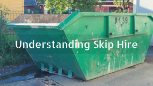 Wigan Skip Hire - Understanding Skip Hire