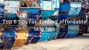 Top 6 tips for finding affordable skip hire