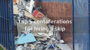 Top 5 considerations for hiring a skip