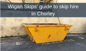 Wigan Skips' guide to skip hire in Chorley