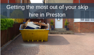 Getting the most out of your skip hire in Preston