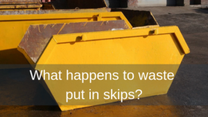 What happens to waste put in skips?