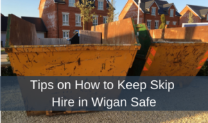 Tips on How to Keep Skip Hire in Wigan Safe