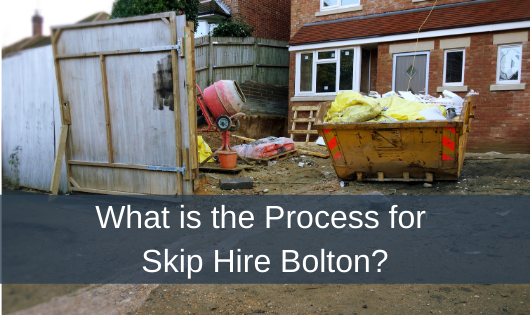 What is the Process for Skip Hire Bolton?